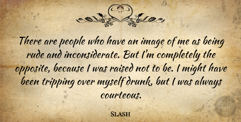 Slash Quote About Opposites, People, Drunk: There Are People Who Have...