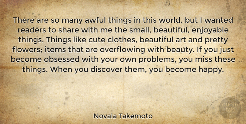 Novala Takemoto Quote About Art, Awful, Beautiful, Beauty, Cute: There Are So Many Awful...