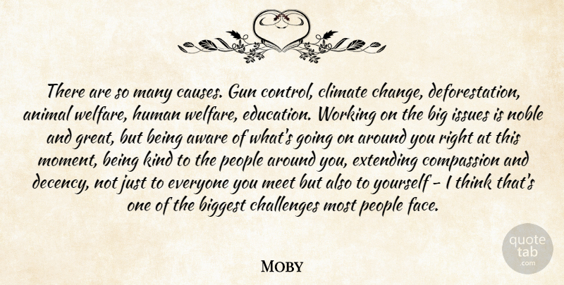 Moby Quote About Animal, Gun, Thinking: There Are So Many Causes...
