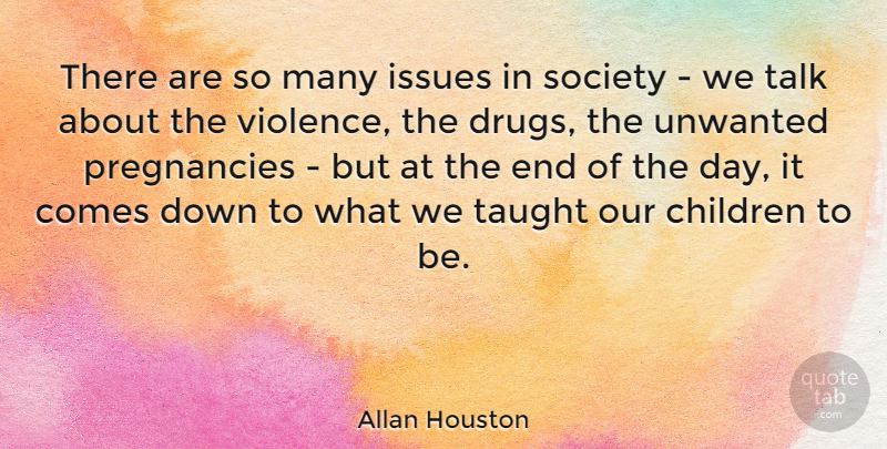 Allan Houston Quote About Children, Issues, Society, Taught, Unwanted: There Are So Many Issues...