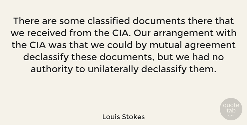 Louis Stokes Quote About Agreement, Authority, Cia: There Are Some Classified Documents...