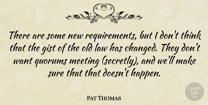 Pat Thomas Quote About Law, Meeting, Sure: There Are Some New Requirements...