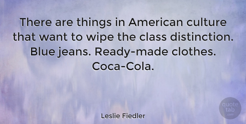Leslie Fiedler Quote About Blue, Jeans, Class: There Are Things In American...
