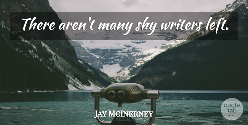 Jay McInerney Quote About Shy, Left: There Arent Many Shy Writers...
