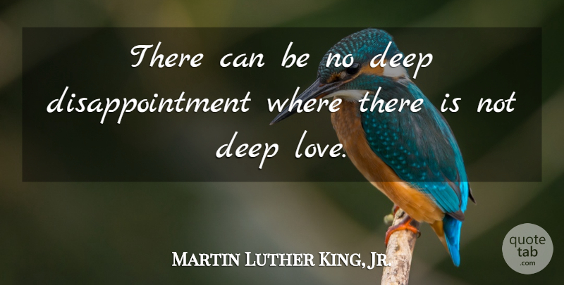 Martin Luther King, Jr. Quote About Love, Life, Sad: There Can Be No Deep...