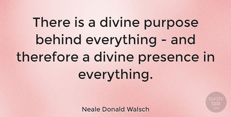 Neale Donald Walsch Quote About Purpose, Conversations With God, Divine: There Is A Divine Purpose...