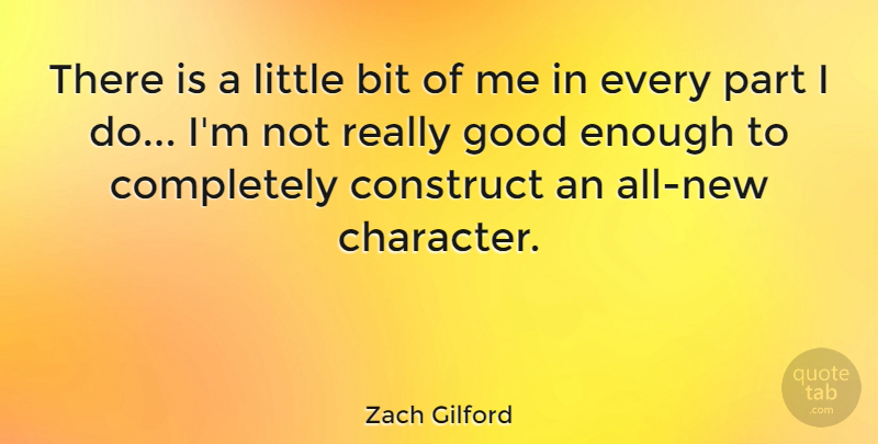 Zach Gilford There Is A Little Bit Of Me In Every Part I Do Im