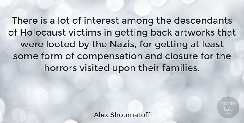 Alex Shoumatoff Quote About Among, Form, Horrors, Victims, Visited: There Is A Lot Of...