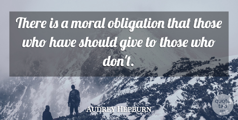 Audrey Hepburn Quote About undefined: There Is A Moral Obligation...