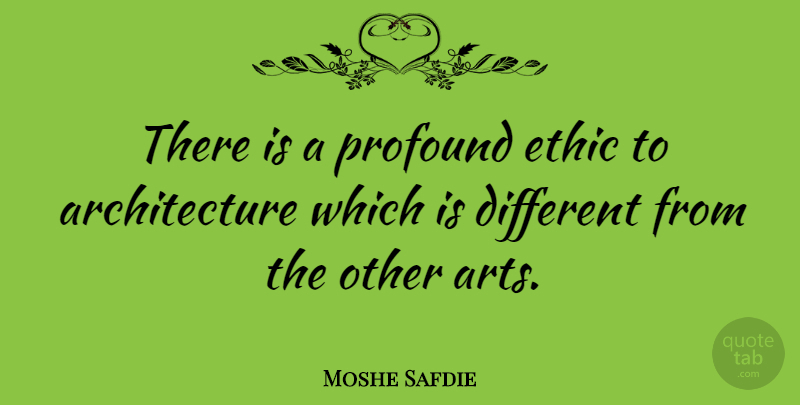 Moshe Safdie There Is A Profound Ethic To Architecture Which Is