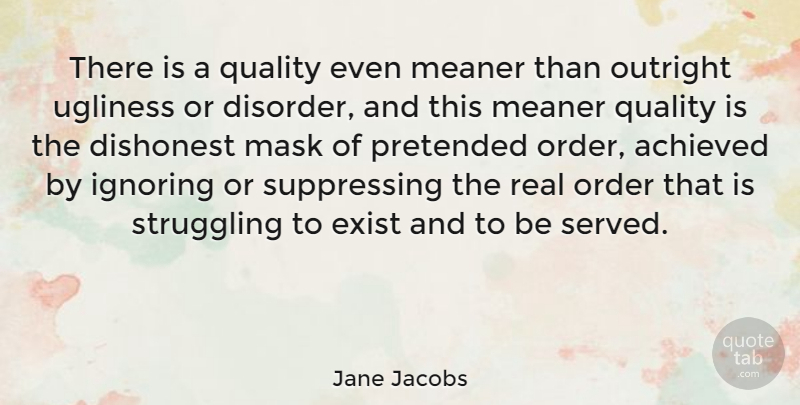 Jane Jacobs Quote About Real, Struggle, Order: There Is A Quality Even...