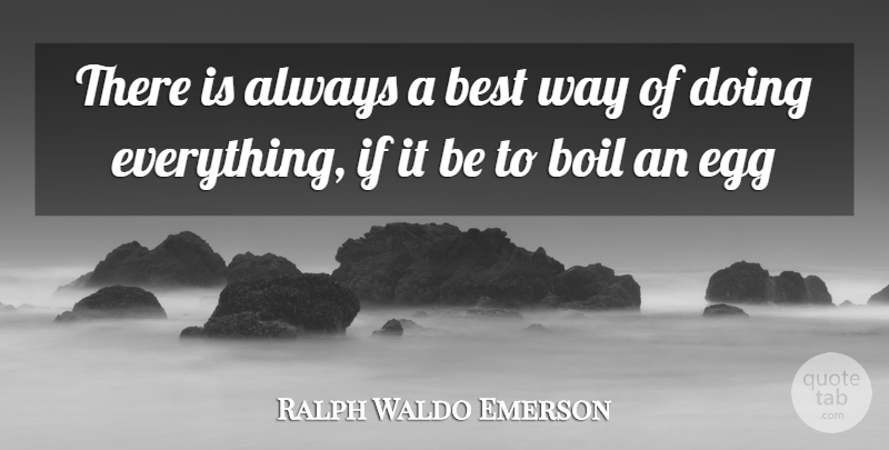Ralph Waldo Emerson Quote About Best, Boil, Egg: There Is Always A Best...