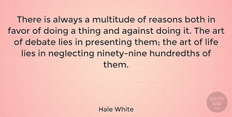 Hale White Quote About Against, Art, Both, Favor, Lies: There Is Always A Multitude...