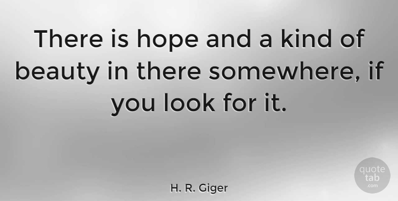 H. R. Giger Quote About Beauty, Looks, Kind: There Is Hope And A...