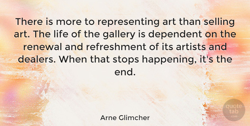 Arne Glimcher Quote About Art, Selling, Renewal: There Is More To Representing...