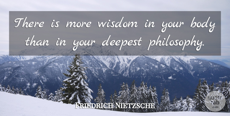 Friedrich Nietzsche Quote About Inspiring, Wisdom, Philosophy: There Is More Wisdom In...