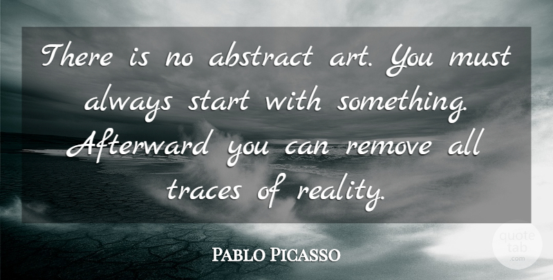 Pablo Picasso Quote About Inspirational, Art, Reality: There Is No Abstract Art...