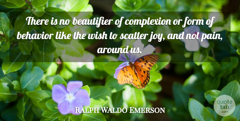 Ralph Waldo Emerson Quote About Behavior, Complexion, Form, Scatter, Wish: There Is No Beautifier Of...