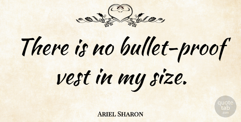 Ariel Sharon Quote About undefined: There Is No Bullet Proof...