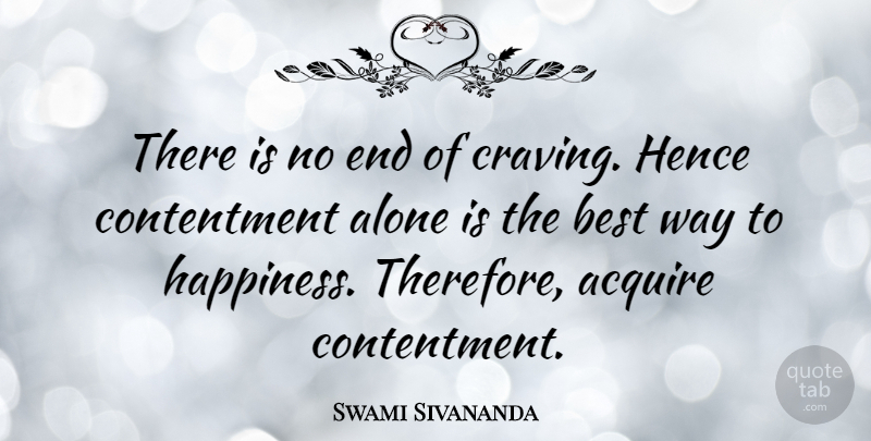 Swami Sivananda Quote About Acquire, Alone, Best, Contentment, Hence: There Is No End Of...