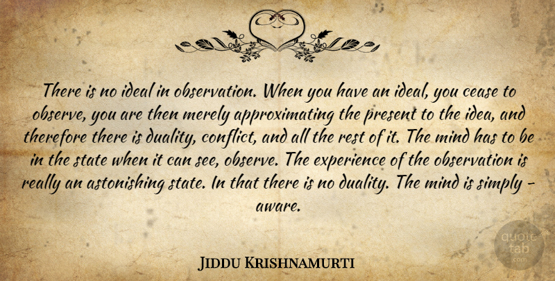 Jiddu Krishnamurti Quote About Ideas, Mind, Conflict: There Is No Ideal In...