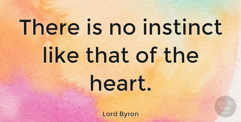 Lord Byron There Is No Instinct Like That Of The Heart Quotetab