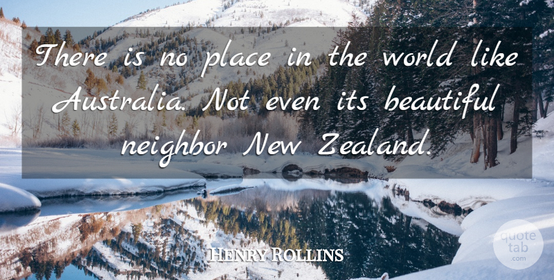 Henry Rollins Quote About Beautiful, Australia, World: There Is No Place In...