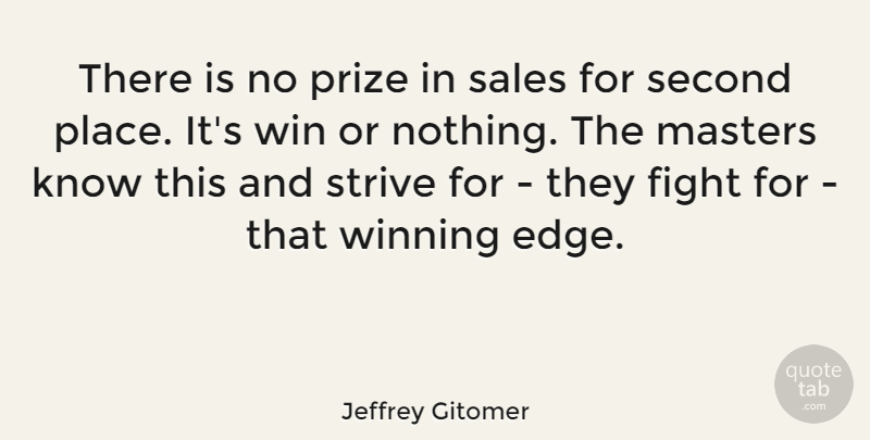 Jeffrey Gitomer Quote About Fighting, Winning, Strive: There Is No Prize In...