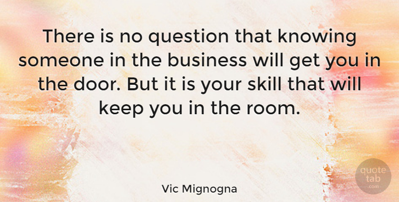 Vic Mignogna Quote About Business, Knowing, Skill: There Is No Question That...