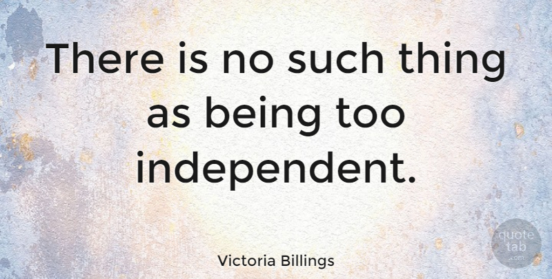 Victoria Billings Quote About American Journalist: There Is No Such Thing...