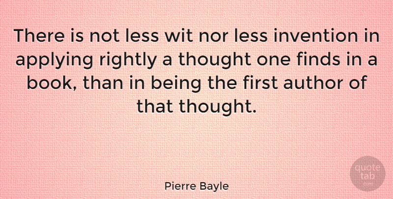 Pierre Bayle Quote About Applying, Author, Finds, French Philosopher, Less: There Is Not Less Wit...
