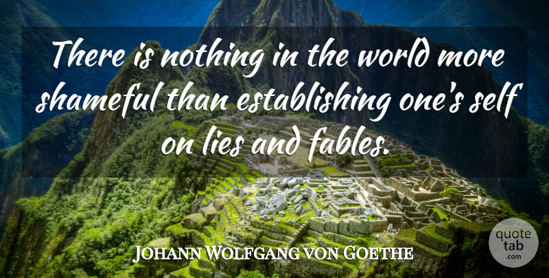 Johann Wolfgang von Goethe Quote About Lying, Self, Literature: There Is Nothing In The...