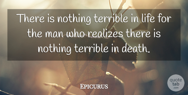 Epicurus Quote About Death, Men, Realizing: There Is Nothing Terrible In...