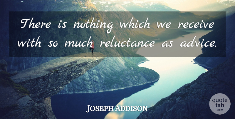 Joseph Addison Quote About Advice, Literature, Good Advice: There Is Nothing Which We...