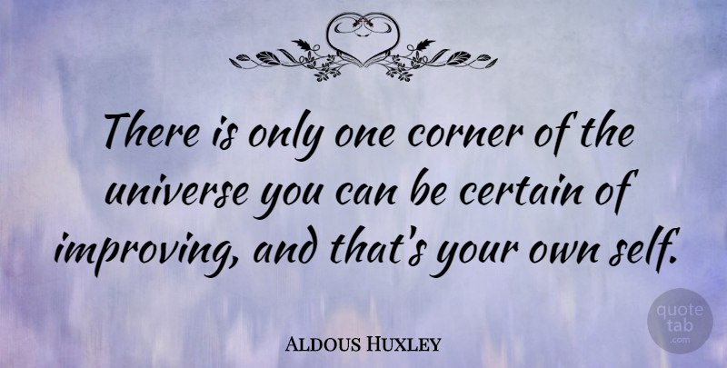 Aldous Huxley Quote About Inspirational, Motivational, Positive: There Is Only One Corner...