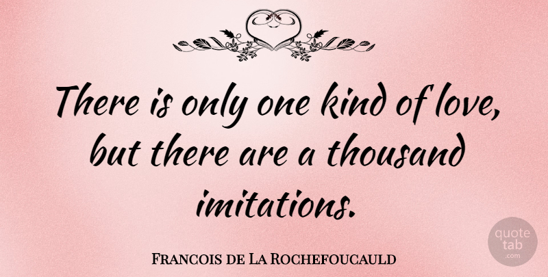 Francois de La Rochefoucauld Quote About Love, Kind, Imitation: There Is Only One Kind...