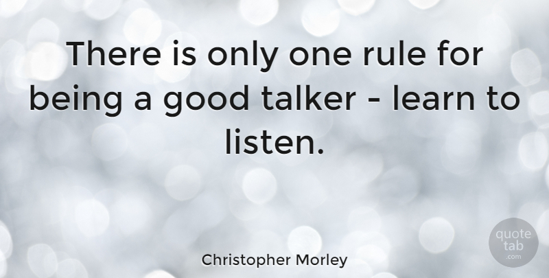 Christopher Morley Quote About Wisdom, Communication, Advice: There Is Only One Rule...