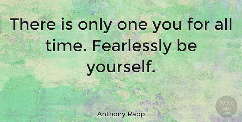 Anthony Rapp Quote About Being Yourself, Time, Just Being You: There Is Only One You...