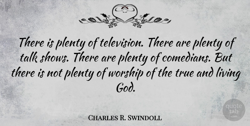 Charles R. Swindoll Quote About Comedian, Television, Worship: There Is Plenty Of Television...