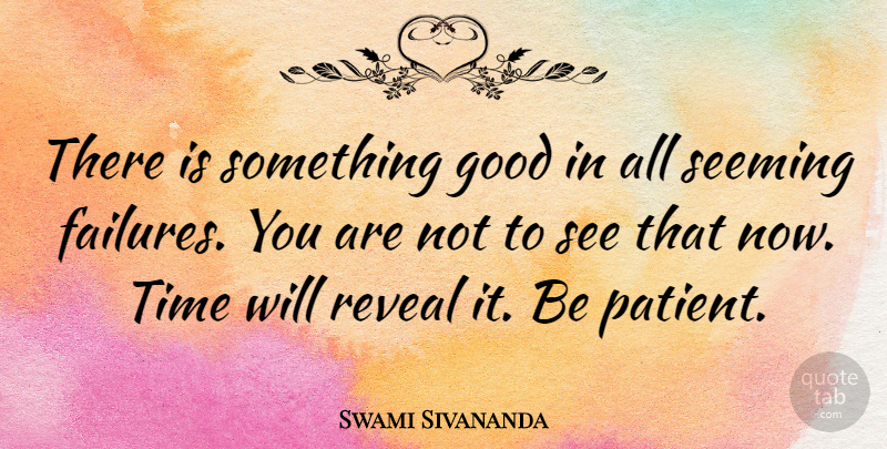 Swami Sivananda Quote About Failure, Good, Reveal, Time: There Is Something Good In...