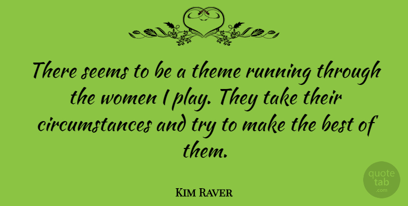 Kim Raver Quote About Best, Running, Seems, Theme, Women: There Seems To Be A...
