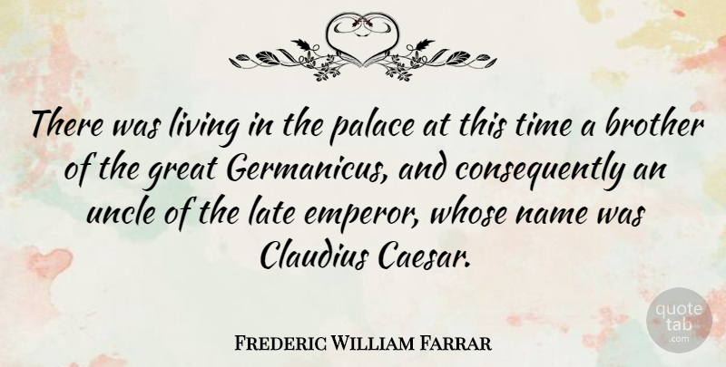 Frederic William Farrar Quote About Great, Late, Living, Name, Palace: There Was Living In The...