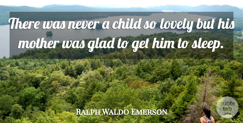 Ralph Waldo Emerson Quote About Love, Mom, Mother: There Was Never A Child...