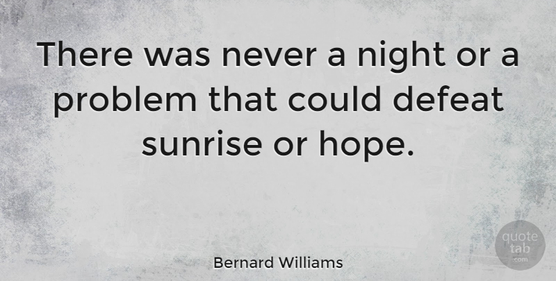 Bernard Williams Quote About Good Morning, Hope, Good Day: There Was Never A Night...
