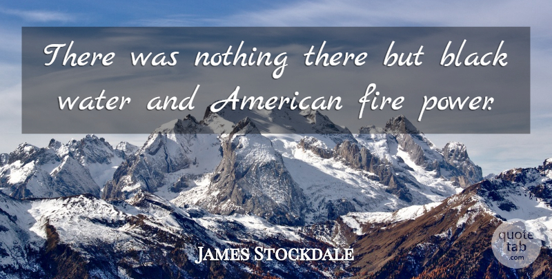 James Stockdale Quote About American Soldier, Black: There Was Nothing There But...