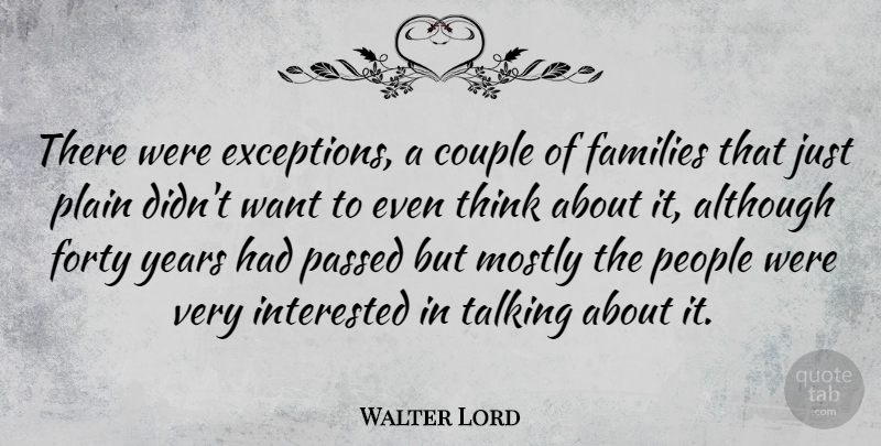 Walter Lord Quote About Couple, Thinking, Talking: There Were Exceptions A Couple...