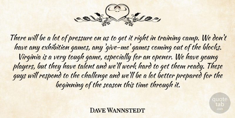 Dave Wannstedt Quote About Beginning, Challenge, Coming, Exhibition, Games: There Will Be A Lot...