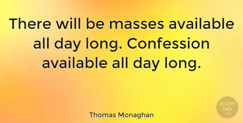 Thomas Monaghan Quote About Available, British Soldier: There Will Be Masses Available...