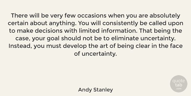 Andy Stanley Quote About Art, Goal, Decision: There Will Be Very Few...