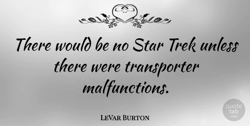 LeVar Burton Quote About Stars, Would Be, Malfunction: There Would Be No Star...